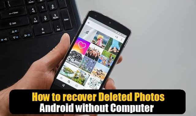 How to Recover Deleted Photos Android without Computer