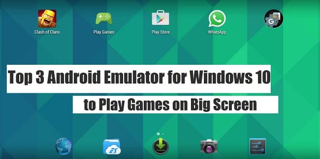 Top 3 Android Emulators for windows 10 to Play Games on Big Screen