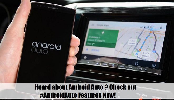 Heard about Android Auto ? Check out #AndroidAuto Features Now!
