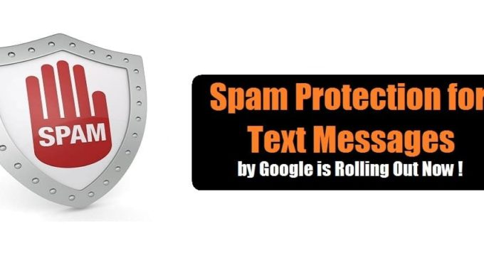Spam Protection for Text Messages by Google is Rolling Out Now !
