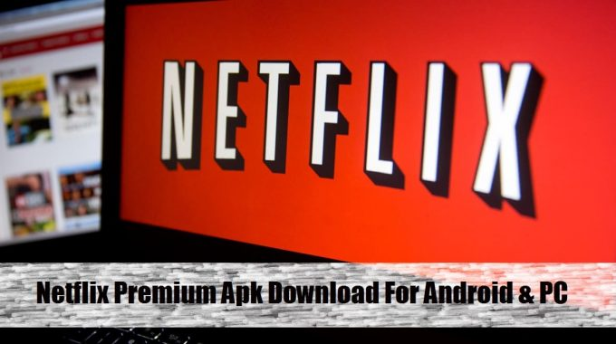 Netflix Premium Apk Free Download for Android Mobile & PC